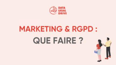 Marketing & RGPD : Que faire ?