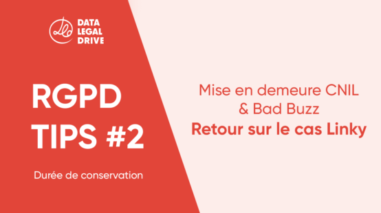 Tips RGPD : Durée de conservation RGPD et mise en demeure Linky
